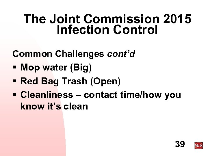 The Joint Commission 2015 Infection Control Common Challenges cont'd § Mop water (Big) §