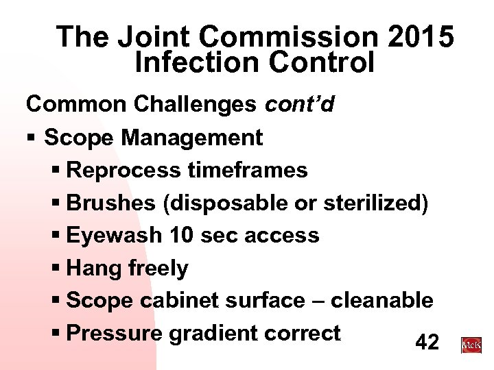 The Joint Commission 2015 Infection Control Common Challenges cont'd § Scope Management § Reprocess
