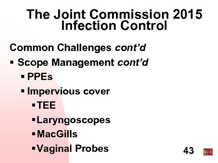 The Joint Commission 2015 Infection Control Common Challenges cont'd § Scope Management cont'd §