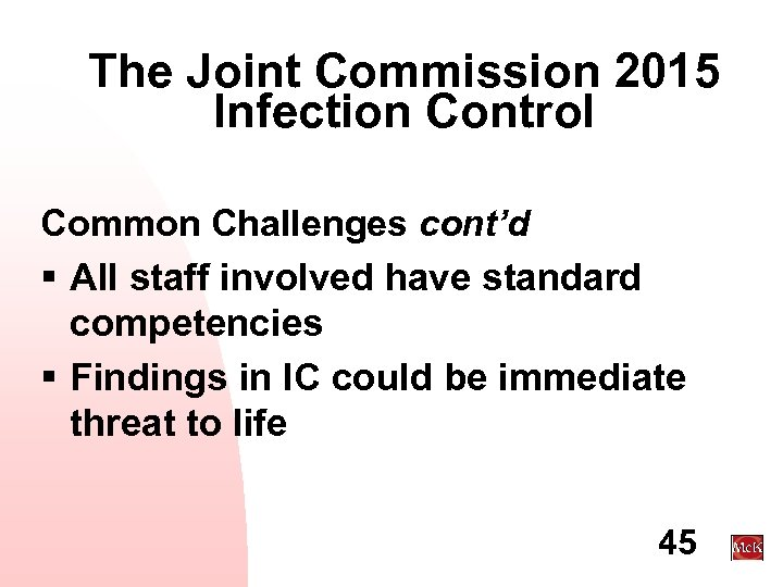The Joint Commission 2015 Infection Control Common Challenges cont'd § All staff involved have