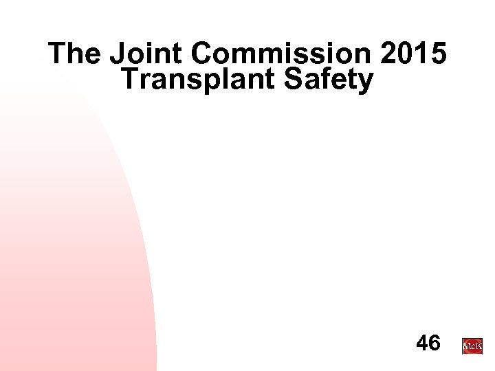 The Joint Commission 2015 Transplant Safety 46