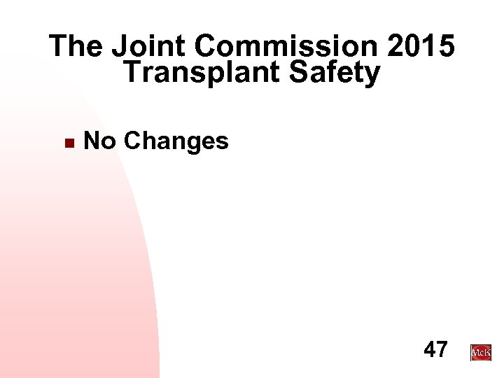 The Joint Commission 2015 Transplant Safety n No Changes 47