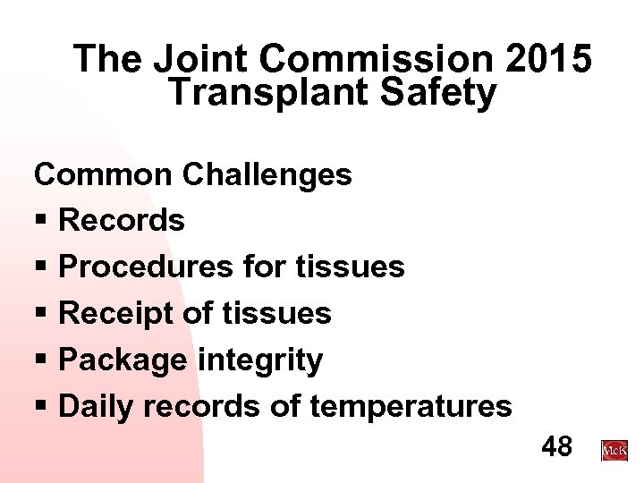 The Joint Commission 2015 Transplant Safety Common Challenges § Records § Procedures for tissues