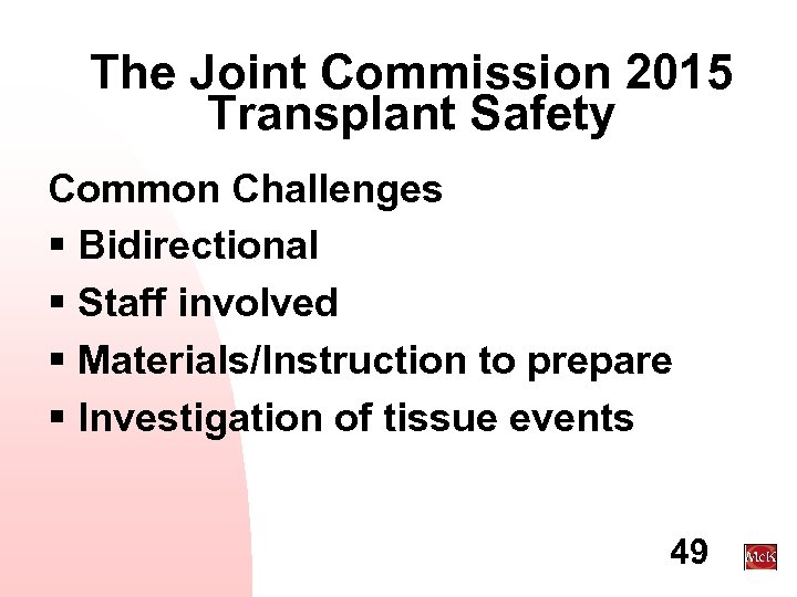 The Joint Commission 2015 Transplant Safety Common Challenges § Bidirectional § Staff involved §