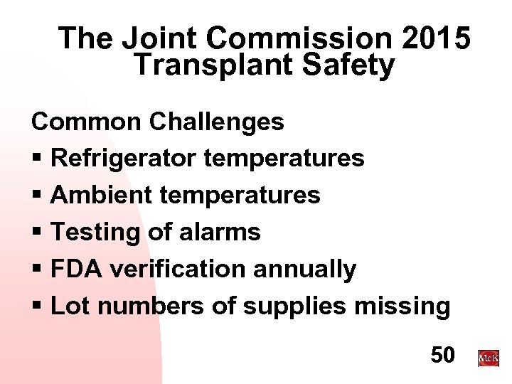 The Joint Commission 2015 Transplant Safety Common Challenges § Refrigerator temperatures § Ambient temperatures