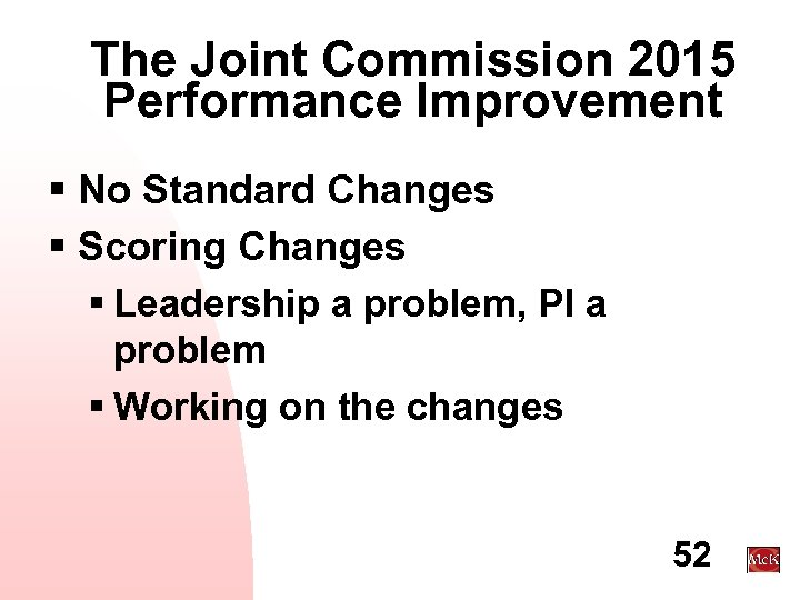 The Joint Commission 2015 Performance Improvement § No Standard Changes § Scoring Changes §