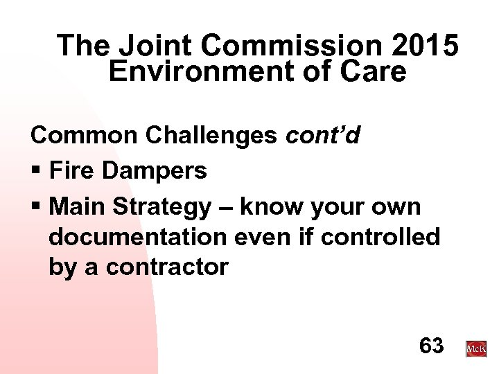 The Joint Commission 2015 Environment of Care Common Challenges cont'd § Fire Dampers §