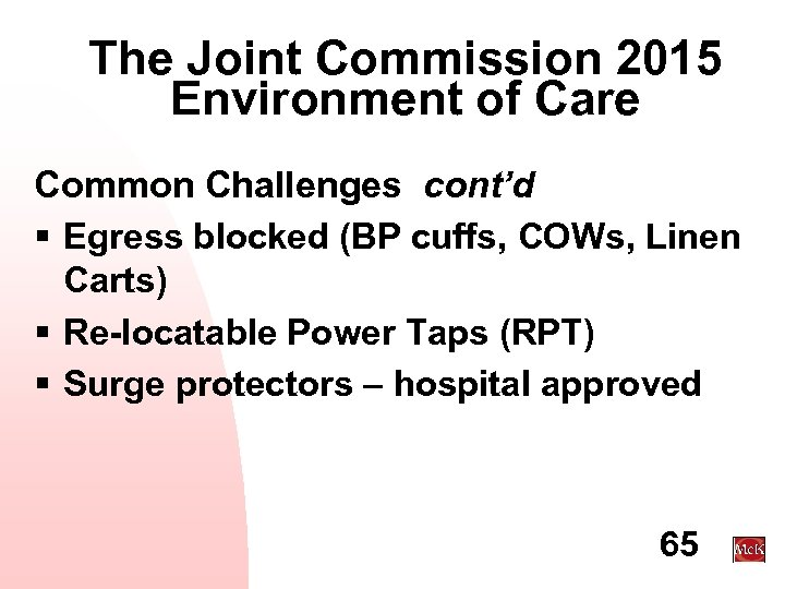 The Joint Commission 2015 Environment of Care Common Challenges cont'd § Egress blocked (BP