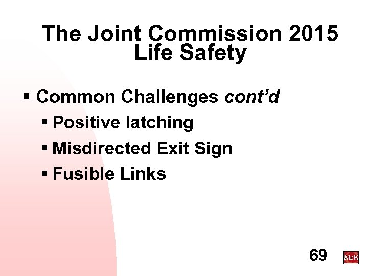 The Joint Commission 2015 Life Safety § Common Challenges cont'd § Positive latching §