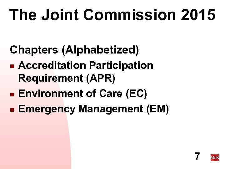 The Joint Commission 2015 Chapters (Alphabetized) n n n Accreditation Participation Requirement (APR) Environment