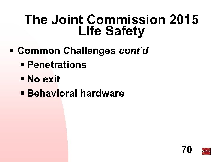 The Joint Commission 2015 Life Safety § Common Challenges cont'd § Penetrations § No