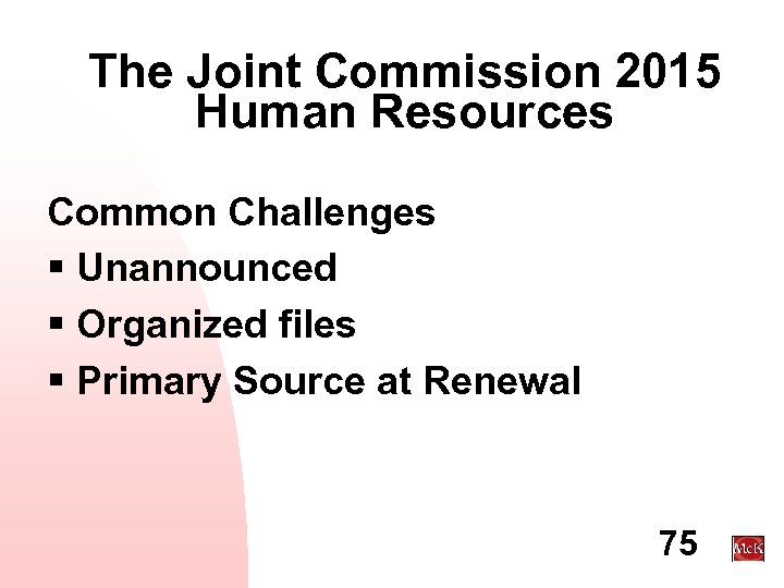 The Joint Commission 2015 Human Resources Common Challenges § Unannounced § Organized files §