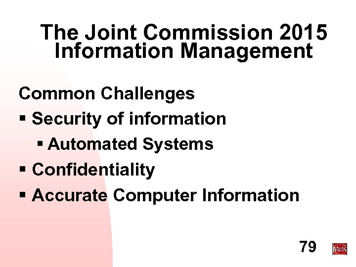 The Joint Commission 2015 Information Management Common Challenges § Security of information § Automated