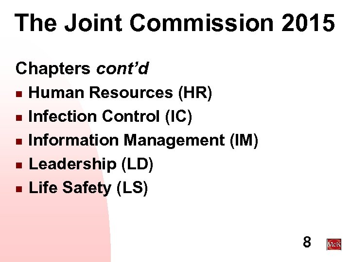 The Joint Commission 2015 Chapters cont'd n n n Human Resources (HR) Infection Control