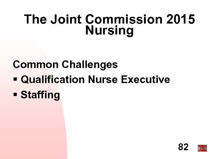 The Joint Commission 2015 Nursing Common Challenges § Qualification Nurse Executive § Staffing 82