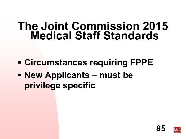 The Joint Commission 2015 Medical Staff Standards § Circumstances requiring FPPE § New Applicants