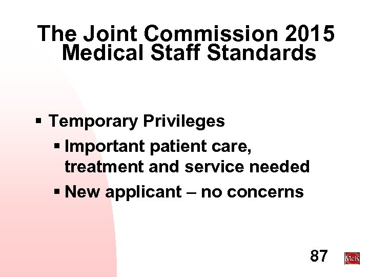 The Joint Commission 2015 Medical Staff Standards § Temporary Privileges § Important patient care,