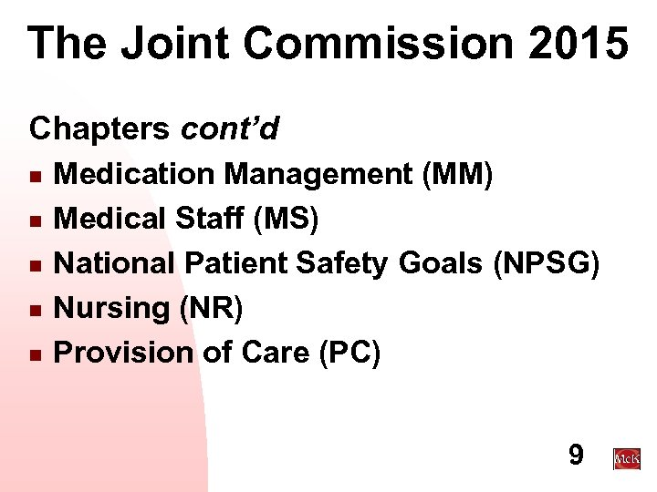 The Joint Commission 2015 Chapters cont'd n n n Medication Management (MM) Medical Staff