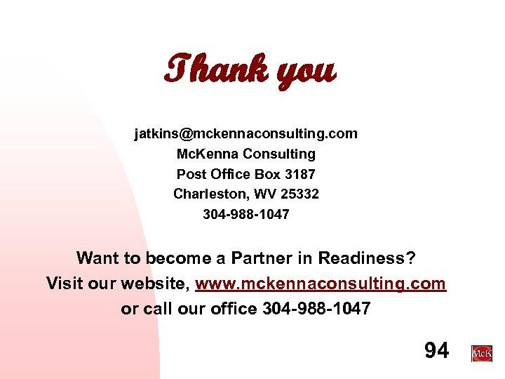 Thank you jatkins@mckennaconsulting. com Mc. Kenna Consulting Post Office Box 3187 Charleston, WV 25332
