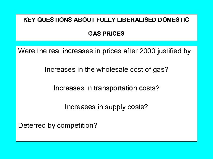 KEY QUESTIONS ABOUT FULLY LIBERALISED DOMESTIC GAS PRICES Were the real increases in prices