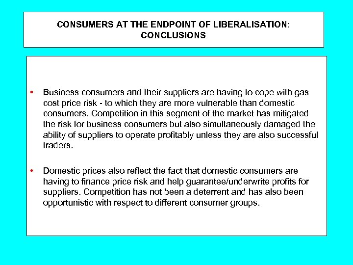 CONSUMERS AT THE ENDPOINT OF LIBERALISATION: CONCLUSIONS • Business consumers and their suppliers are