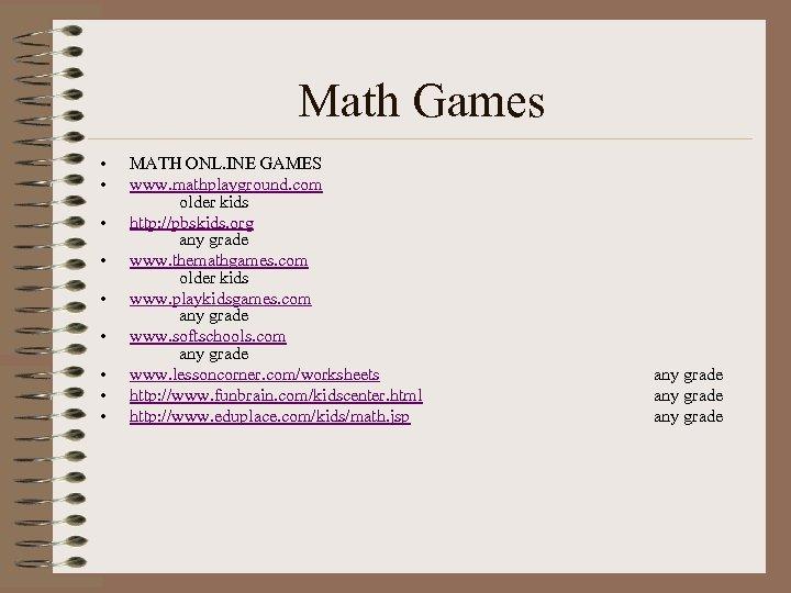 Math Games • • • MATH ONL. INE GAMES www. mathplayground. com older kids