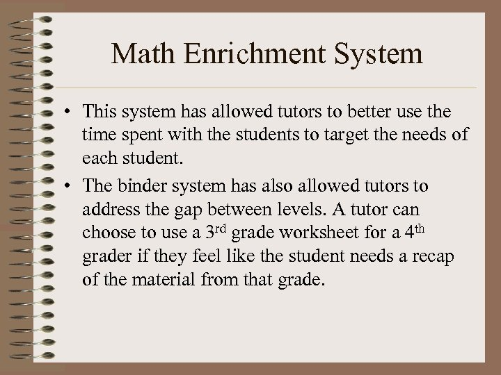 Math Enrichment System • This system has allowed tutors to better use the time