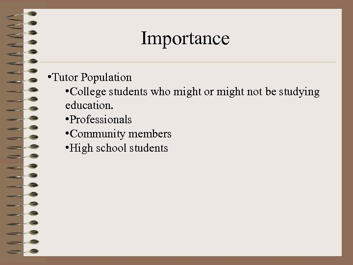 Importance • Tutor Population • College students who might or might not be studying