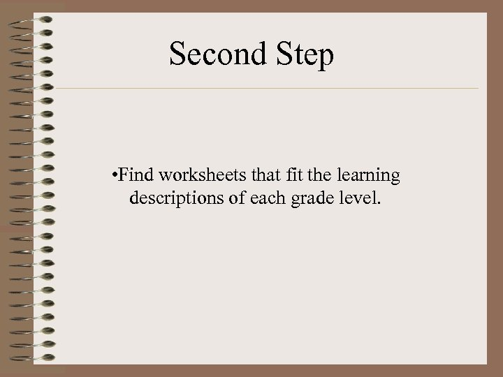 Second Step • Find worksheets that fit the learning descriptions of each grade level.