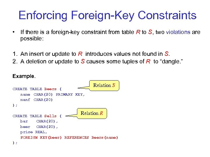 Enforcing Foreign Key Constraints • If there is a foreign key constraint from table