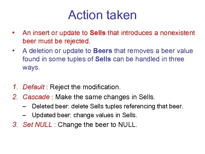 Action taken • • An insert or update to Sells that introduces a nonexistent