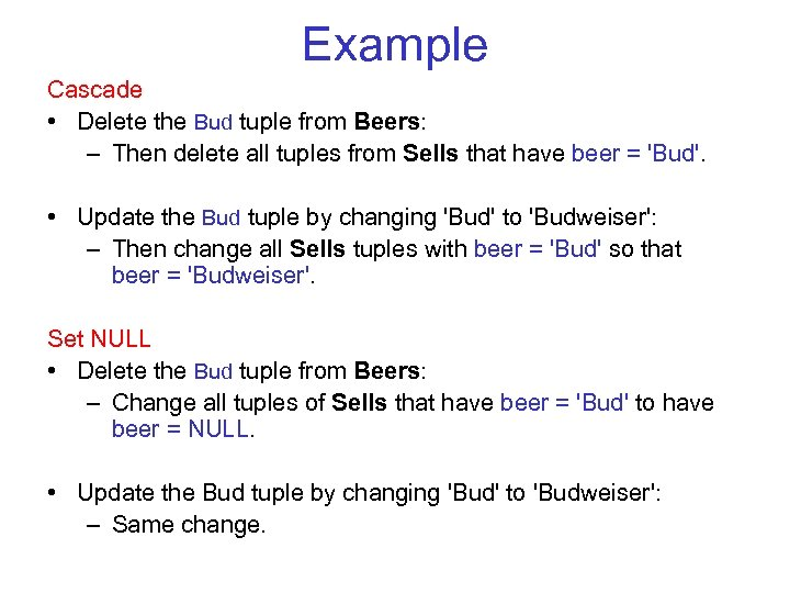Example Cascade • Delete the Bud tuple from Beers: – Then delete all tuples