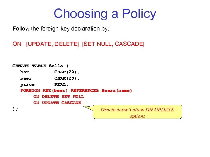 Choosing a Policy Follow the foreign key declaration by: ON [UPDATE, DELETE] [SET NULL,