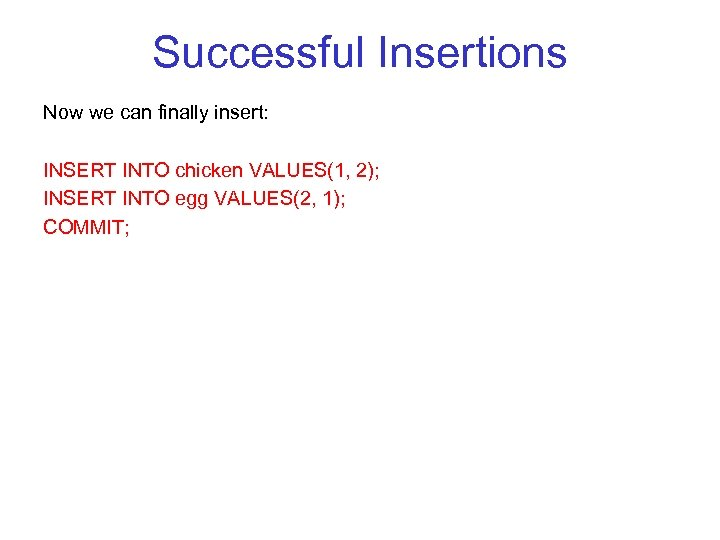 Successful Insertions Now we can finally insert: INSERT INTO chicken VALUES(1, 2); INSERT INTO