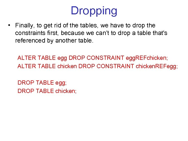 Dropping • Finally, to get rid of the tables, we have to drop the