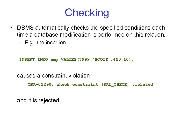 Checking • DBMS automatically checks the specified conditions each time a database modification is