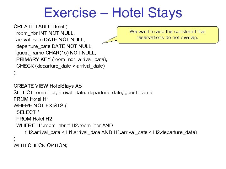 Exercise – Hotel Stays CREATE TABLE Hotel ( room_nbr INT NOT NULL, arrival_date DATE