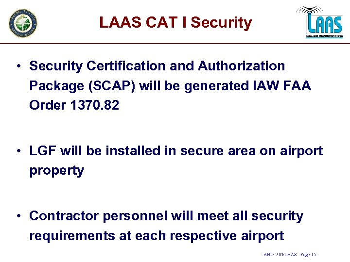 LAAS CAT I Security • Security Certification and Authorization Package (SCAP) will be generated