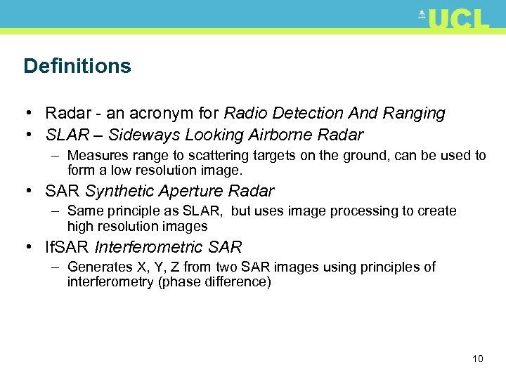 Definitions • Radar - an acronym for Radio Detection And Ranging • SLAR –