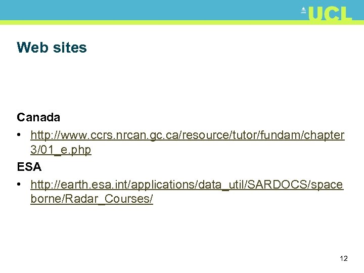 Web sites Canada • http: //www. ccrs. nrcan. gc. ca/resource/tutor/fundam/chapter 3/01_e. php ESA •