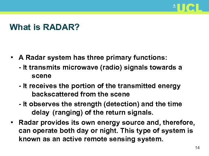 What is RADAR? • A Radar system has three primary functions: - It transmits