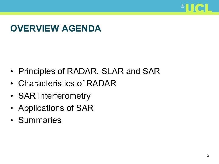 OVERVIEW AGENDA • • • Principles of RADAR, SLAR and SAR Characteristics of RADAR