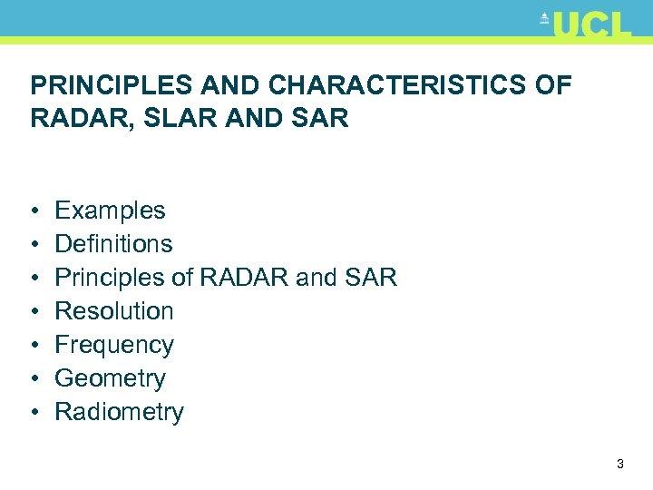 PRINCIPLES AND CHARACTERISTICS OF RADAR, SLAR AND SAR • • Examples Definitions Principles of