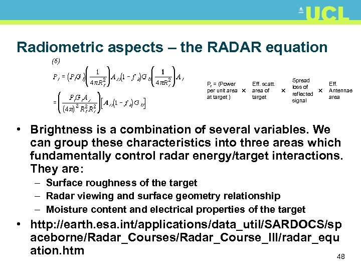 Radiometric aspects – the RADAR equation Pr = (Power per unit area at target