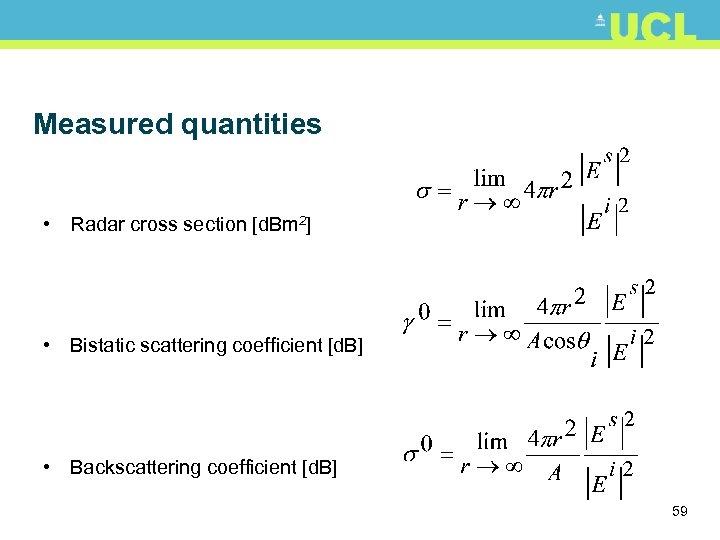 Measured quantities • Radar cross section [d. Bm 2] • Bistatic scattering coefficient [d.
