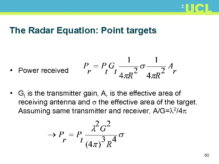 The Radar Equation: Point targets • Power received • Gt is the transmitter gain,