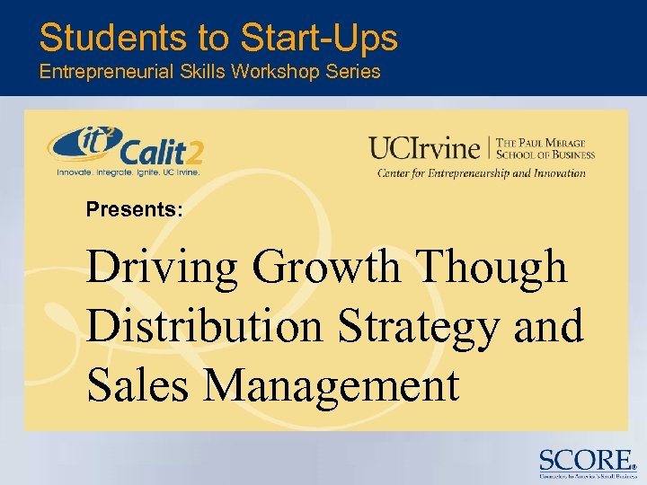 Students to Start-Ups Entrepreneurial Skills Workshop Series Presents: Driving Growth Though Distribution Strategy and