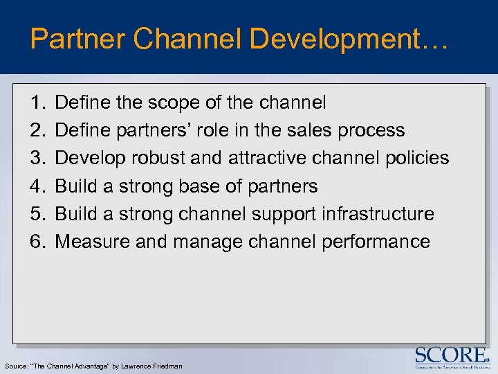 Partner Channel Development… 1. 2. 3. 4. 5. 6. Define the scope of the