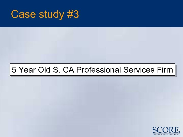 Case study #3 5 Year Old S. CA Professional Services Firm