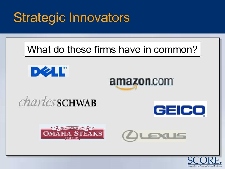 Strategic Innovators What do these firms have in common?